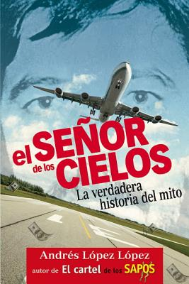 El se-�or de los cielos / The Master of the Sky By Lopez, Andres Lopez